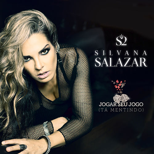 Jogar Seu Jogo (Tá Mentindo) by Silvana Salazar