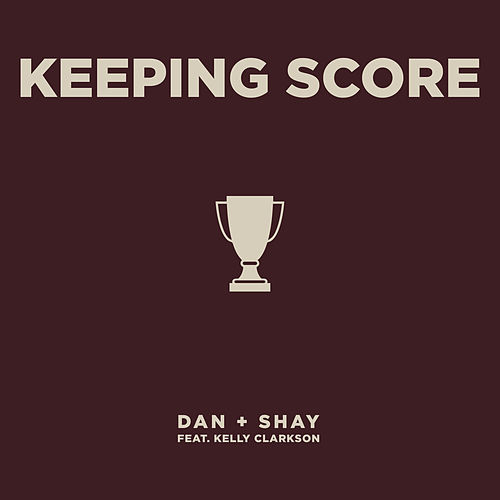 Keeping Score (feat. Kelly Clarkson) by Dan + Shay
