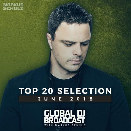Global DJ Broadcast - Top 20 June 2018 by Various Artists