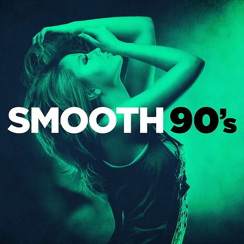Smooth 90's by Various Artists