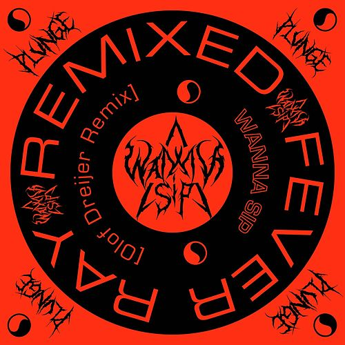 Wanna Sip (Olof Dreijer Remix) by Fever Ray