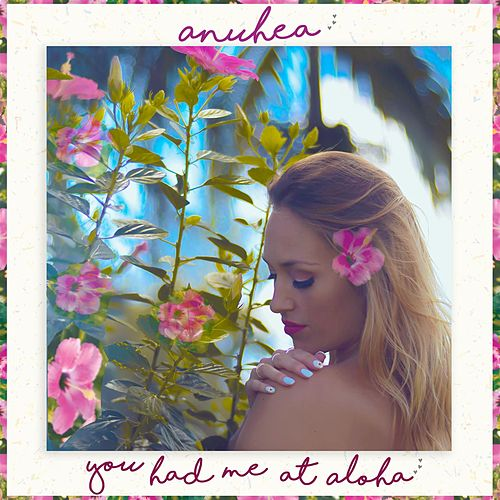 You Had Me At Aloha (single) by Anuhea