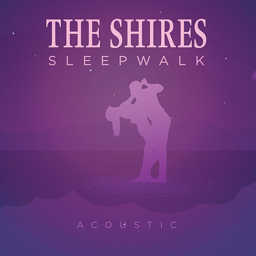 Sleepwalk (Acoustic) by The Shires