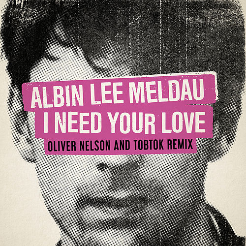 I Need Your Love (Oliver Nelson & Tobtok Remix) de Albin Lee Meldau