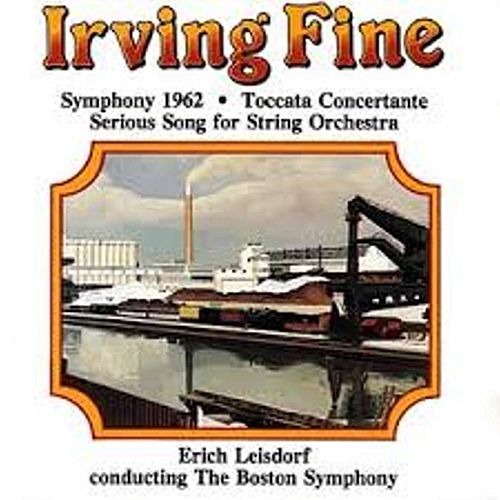 Irving Fine: Symphony 1962, Serious Song & Toccata concertante by Boston Symphony Orchestra