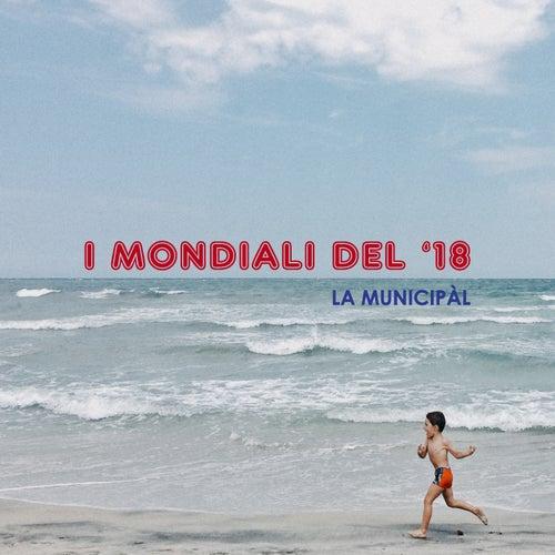 I Mondiali del '18 by La Municipàl