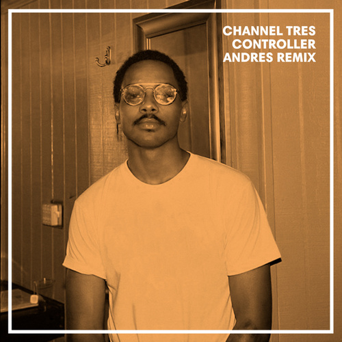 Controller (Andrés Remix) by Channel Tres