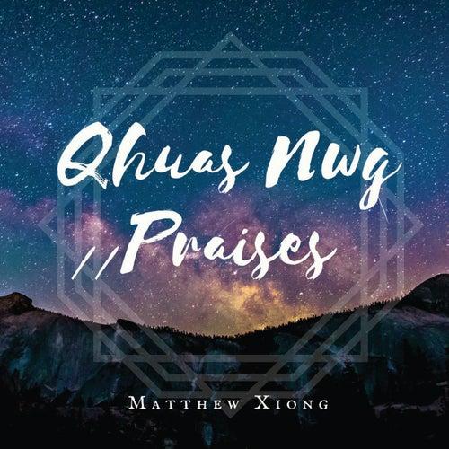 Qhuas Nwg: Praises by Matthew Xiong