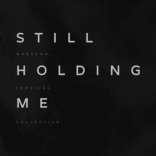 Still Holding Me by Weekend Services Collective