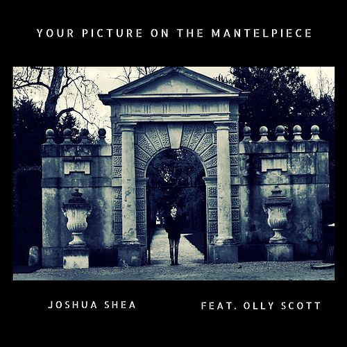 Your Picture on the Mantelpiece by Joshua Shea