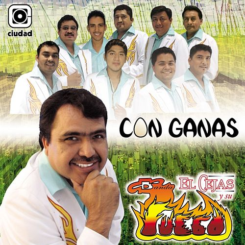 Con Ganas de El Cejas Y Su Banda Fuego