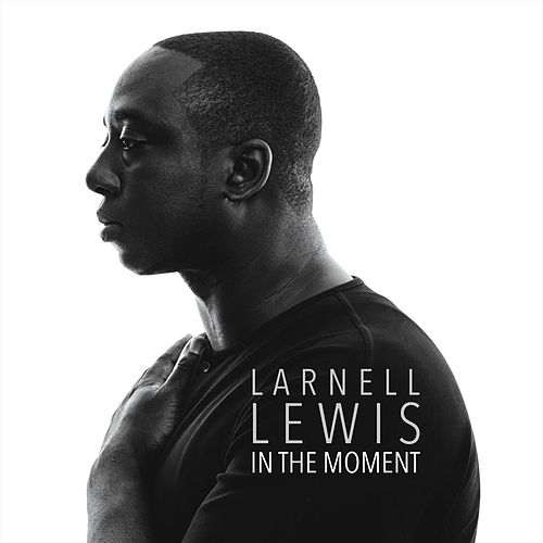 In the Moment by Larnell Lewis