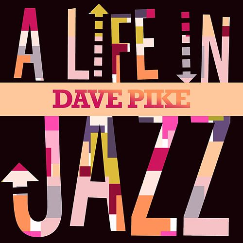 Dave Pike - A Life in Jazz de Dave Pike