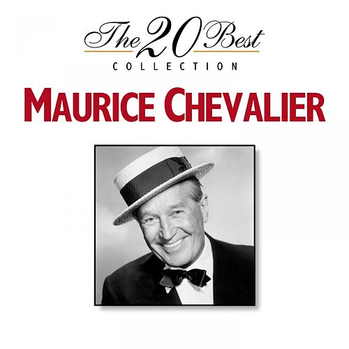The 20 Best Collection: Maurice Chevalier by Maurice Chevalier