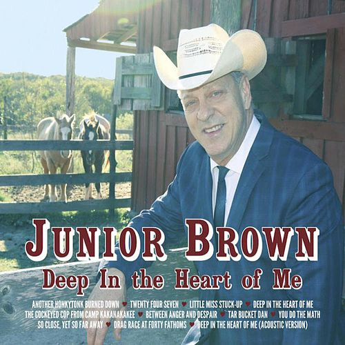 Deep in the Heart of Me by Junior Brown