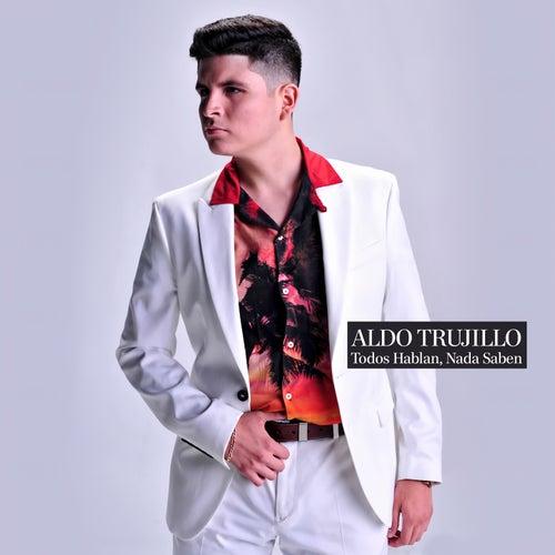 Todos Hablan, Nada Saben de Aldo Trujillo