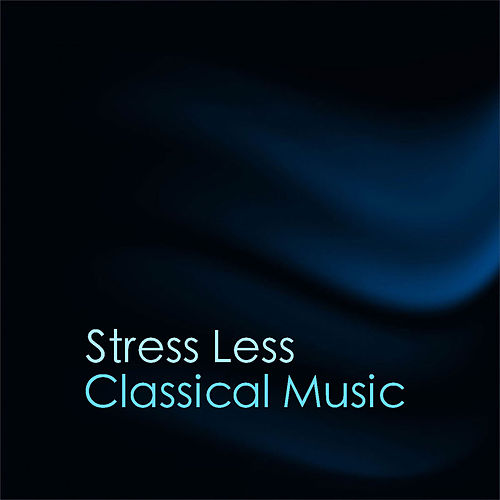 Stress Less Classical Music de Various Artists