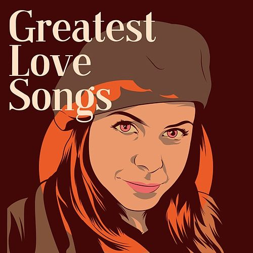 Greatest Love Songs by Various Artists