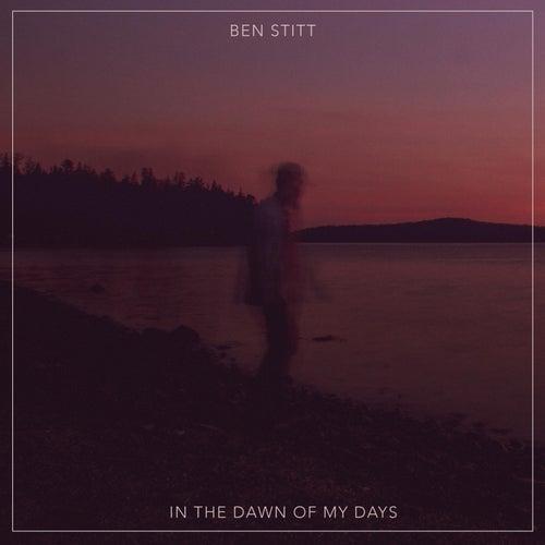 In the Dawn of My Days by Ben Stitt