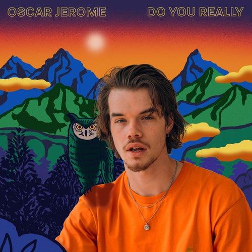 Do You Really by Oscar Jerome