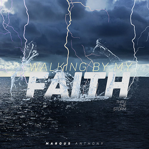 Walking by My Faith: Thru the Storm - EP by Marqus Anthony