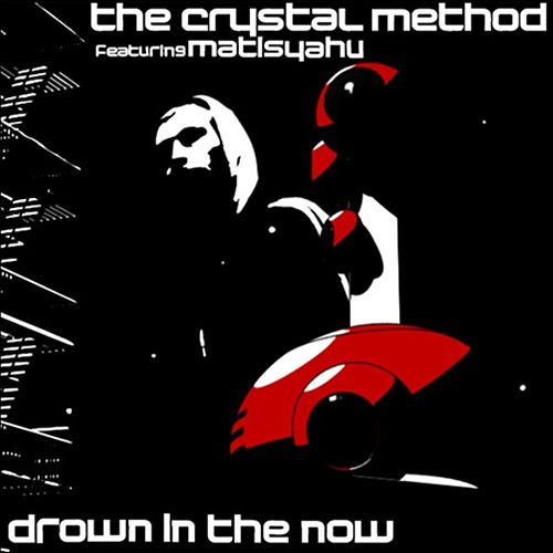 Drown In The Now by The Crystal Method