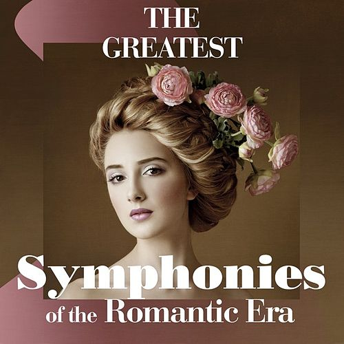 The Greatest Symphonies of the Romantic Era by Various Artists