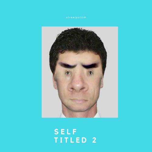 Self Titled 2 by Streetpolitik
