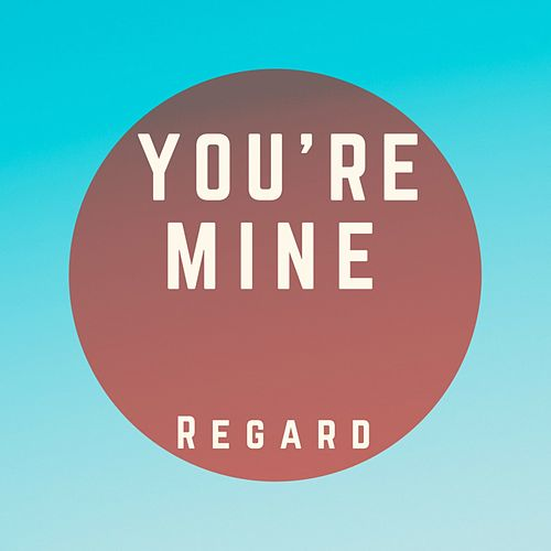 You're Mine von Regard