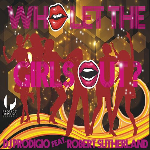 Who Let the Girls Out by DJ Prodigio