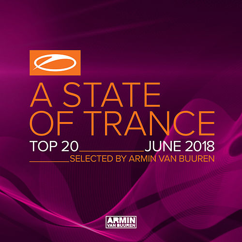 A State Of Trance Top 20 - June 2018 (Selected by Armin van Buuren) von Various Artists