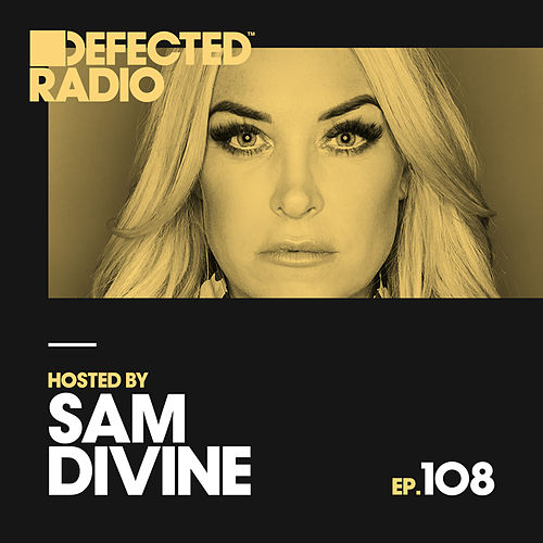 Defected Radio Episode 108 (hosted by Sam Divine) de Defected Radio