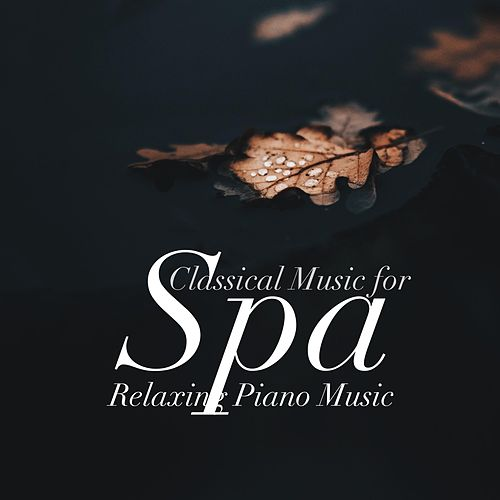 Classical Music for Spa: Relaxing Piano Music for a    by