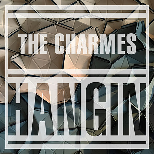 Hangin by The Charmes