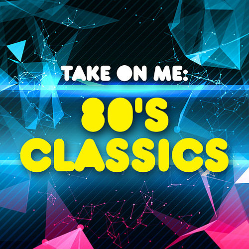 Take On Me: 80's Classics by Various Artists