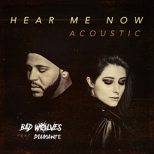 Hear Me Now (feat. DIAMANTE) (Acoustic) by Bad Wolves