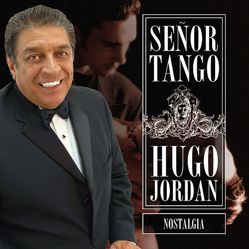 Señor Tango Nostalgia de Hugo Jordan
