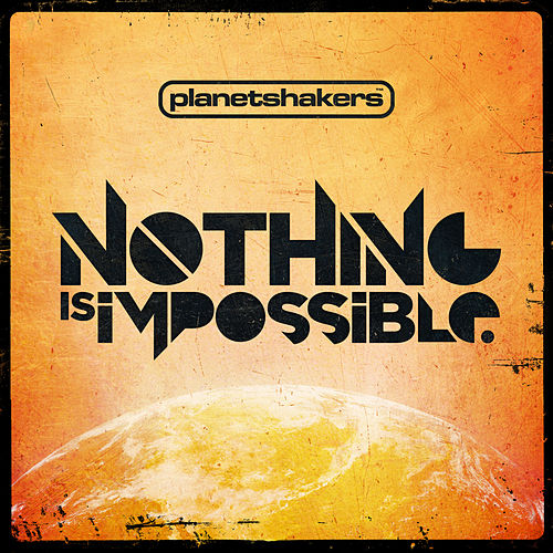 Nothing Is Impossible de Planetshakers
