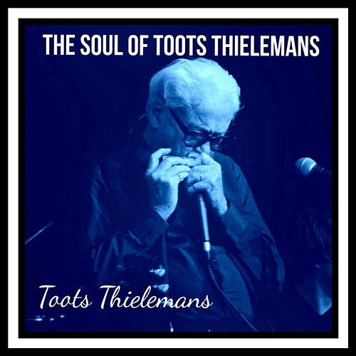 The Soul of Toots Thielemans von Toots Thielemans