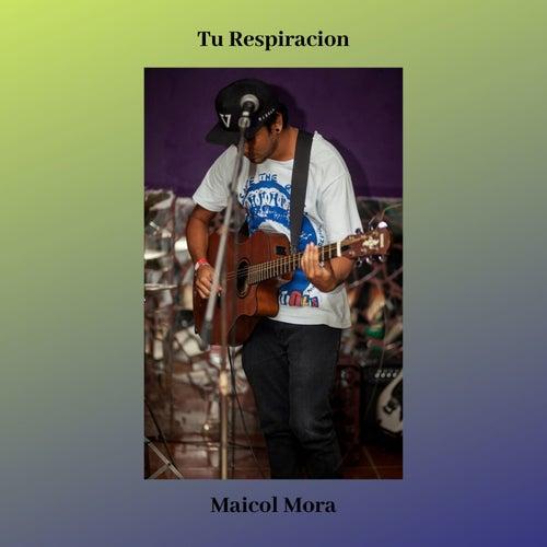 Tu Respiracion de Maicol Mora
