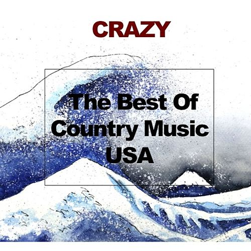 Crazy: The Best of Country Music USA by Various Artists