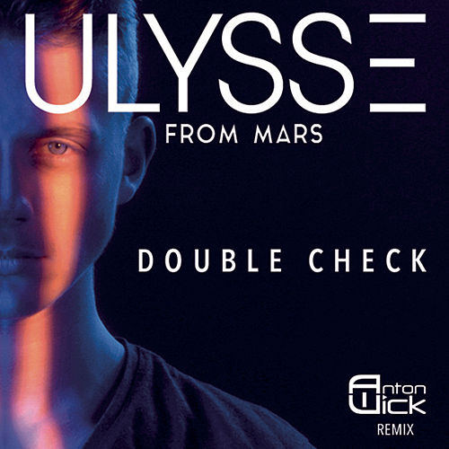 Double Check (Anton Wick Remix) de Ulysse from Mars
