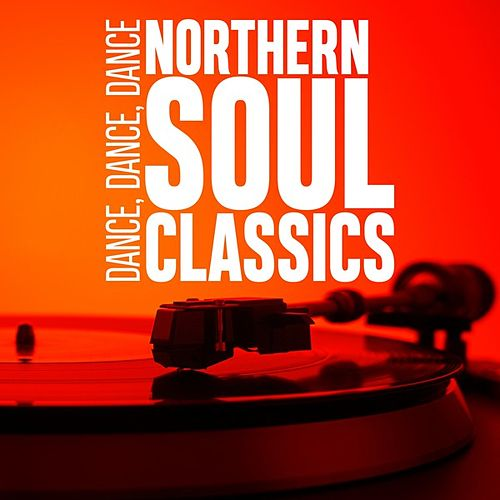 Dance, Dance, Dance: Northern Soul Classics by Various Artists