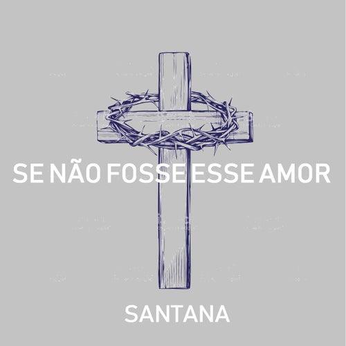 Se Não Fosse Esse Amor de Santana