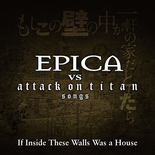 If Inside These Walls Was a House by Epica