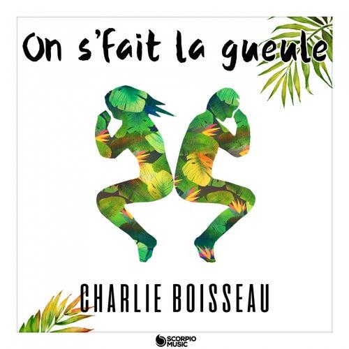 On s'fait la gueule de Charlie Boisseau