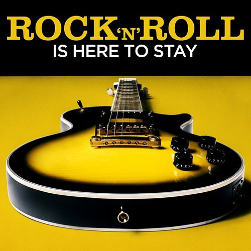 Rock 'N' Roll Is Here to Stay by Various Artists
