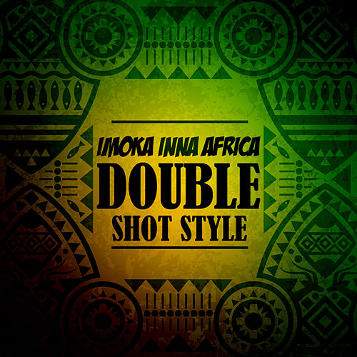 Imoka Inna Africa - Double Shot Style by Various Artists