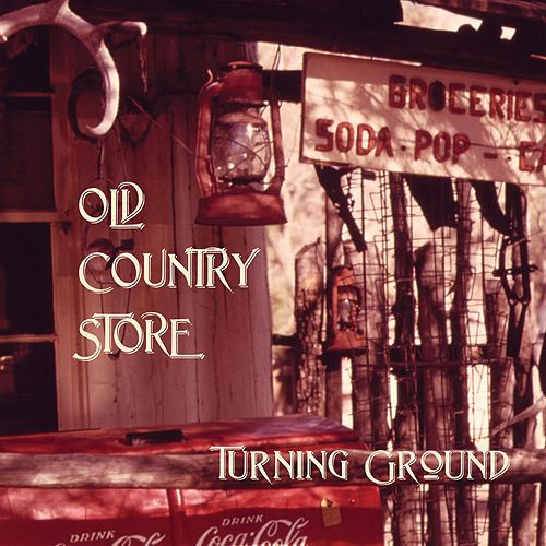 Old Country Store by Turning Ground