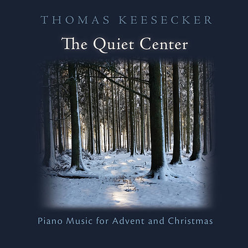 The Quiet Center: Piano Music for Advent and Christmas by Thomas Keesecker